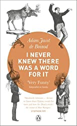 I Never Knew There Was a Word for It by Adam Jacot De Boinod (2010-09-21)