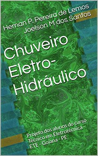Chuveiro Eletro-Hidráulico: Projeto dos alunos do curso Técnico em Eletrotécnica - ETE - Goiana - PE (Portuguese Edition) (Fotos De Pe)