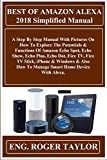 BEST OF AMAZON ALEXA 2018 Simplified Manual:  A Step By Step Manual With Pictures On How To Explore The Potentials & Functions Of Amazon Echo Spot, Echo ... Dot, Fire TV, Fire TV... (English Edition)