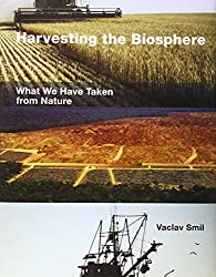 Harvesting the Biosphere: What We Have Taken from Nature (MIT Press) by Vaclav Smil (2012-12-21)