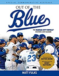 Out of the Blue: The Kansas City Royals' Historic 2014 Season by Matt Fulks (2014-12-01)