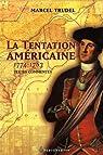 La Tentation Americaine 1774 1783 par Trudel