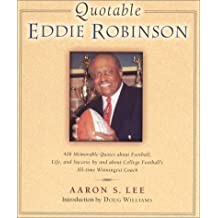 Quotable Eddie Robinson: 408 Memorable Quotes About Football, Life, and Success, by and About College Football's All-Time Winningest Coach