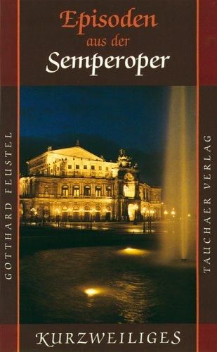Episoden aus der Dresdner Semperoper.
