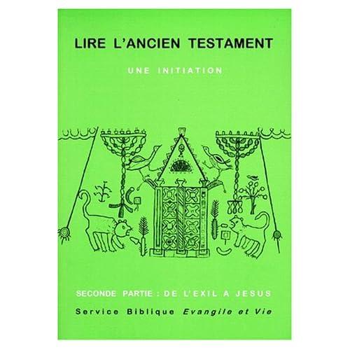 Lire l'ancien testament. Une initiation, tome 2. De l'exil à Jésus