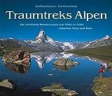 Traumtreks Alpen: Die schönsten Wanderungen von Hütte zu Hütte zwischen Nizza und Wien. (Bildband)