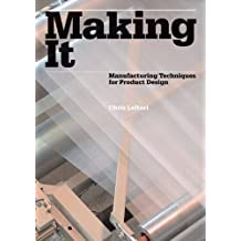 Making It: Manufacturing Techniques for Product Design by Chris Lefteri (2007-06-21)