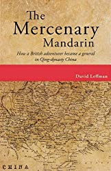 Mercenary Mandarin: How a British Adventurer Became a General in Qing-Dynasty China by David Leffman (2016-03-14)