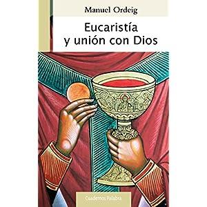 Eucaristía y unión con Dios (Cuadernos Palabra)