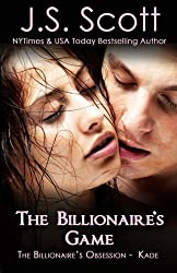 The Billionaire's Game: The Billionaire's Obsession ~ Kade by J. S. Scott (2014-01-26)