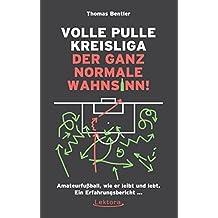 Volle Pulle Kreisliga - der ganz normale Wahnsinn: Amateurfußball, wie er leibt und lebt. Ein Erfahrungsbericht ...