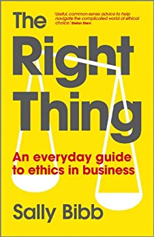 The Right Thing: An Everyday Guide to Ethics in Business by [Bibb, Sally]