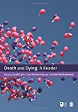 Death and Dying: A Reader (Published In Association With The Open University)