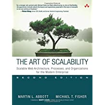 The Art of Scalability: Scalable Web Architecture, Processes, and Organizations for the Modern Enterprise (2nd Edition) by Martin L. Abbott (2015-06-13)