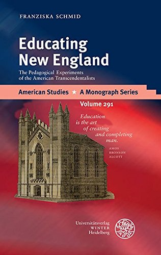 Educating New England: The Pedagogical Experiments of the American Transcendentalists (American Studies / A Monograph Series)