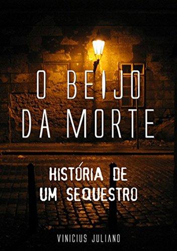 O Beijo Da Morte (Portuguese Edition) por Vinícius Juliano