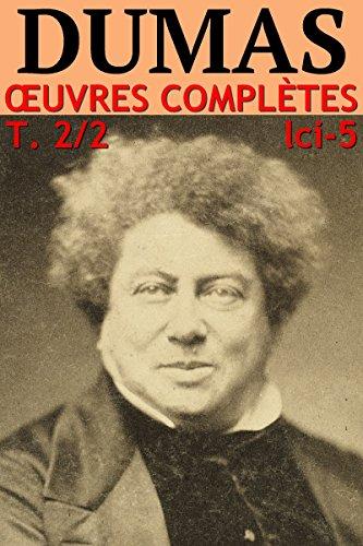 Couverture du livre Alexandre Dumas - Oeuvres Complètes - Partie II : Voyages, Histoire, Théâtre, Causeries, Divers: lci-5 (lci-eBooks)