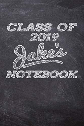 CLASS OF 2019 Jake's NOTEBOOK: Personalized Custom Name Note Journal Class of 2019 Blackboard Style Background Notebook for Kids - 6 x 9 Sized, 120 ... Teachers Granddaughters Grandsons and Friends