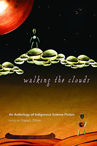 Walking the Clouds: An Anthology of Indigenous Science Fiction (Sun Tracks, Band 69)