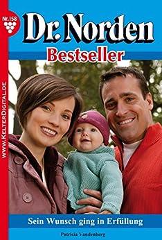 Dr. Norden Bestseller 158 - Arztroman: Sein Wunsch ging in Erfüllung