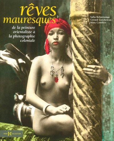Rêves mauresques : De la peinture orientaliste à la photographie coloniale
