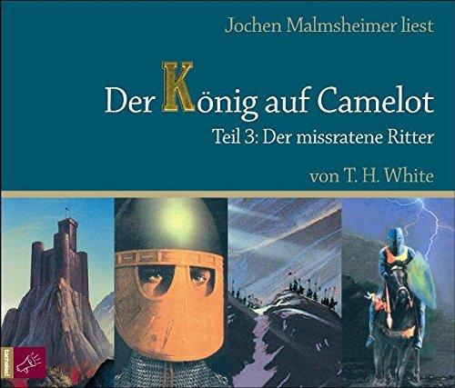 Der König auf Camelot Tl. 3: Drittes Buch: Der missratene Ritter