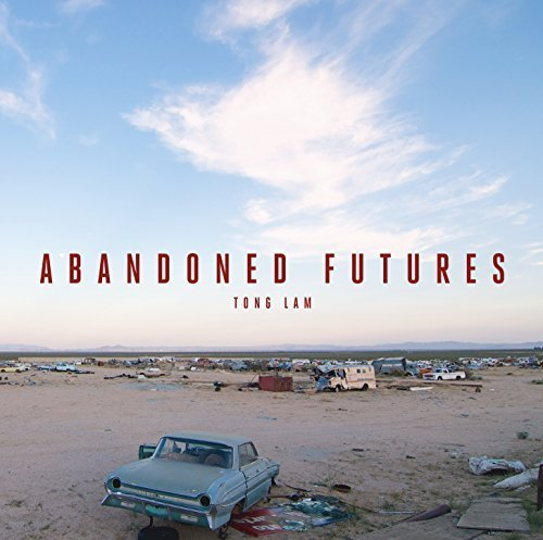 Abandoned Futures: A Journey to the Posthuman World by Tong Lam (2013-09-24)