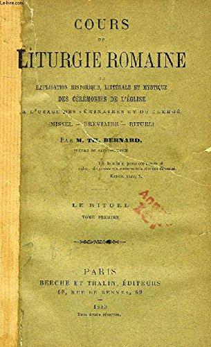 COURS DE LITURGIE ROMAINE, OU EXPLICATION HISTORIQUE, LITTERALE ET MYSTIQUE DES CEREMONIES DE L'EGLISE, LE RITUEL, TOME I