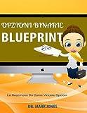 Scarica Libro Opzioni Binarie Blueprint La Secernono Su Come Vincere Opzioni (PDF,EPUB,MOBI) Online Italiano Gratis