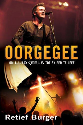 Oorgegee: Om luidkeels tot sy eer te leef (Afrikaans Edition)