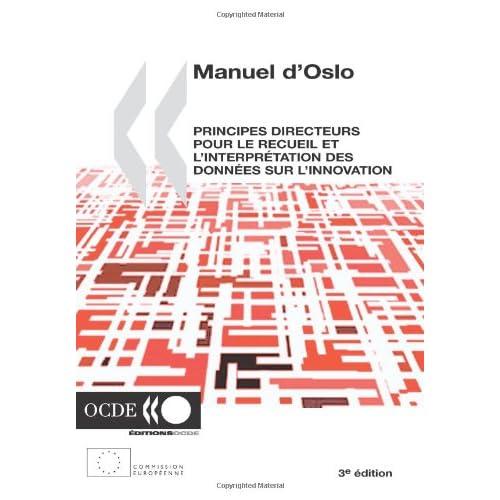 Manuel d'Oslo - Principes directeurs pour le recueil et l'interprétation des donnés sur l'innovation. 3e édition