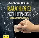 Rauchfrei mit Hypnose: Veränderte Neuauflage des Originals von Michael Bauer mit neuer Hintergrundmelodie - Michael Bauer