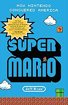 Super Mario: How Nintendo Conquered America by [Ryan, Jeff]