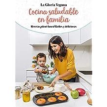 Cocina saludable en familia: Recetas plant based fáciles y deliciosas