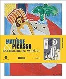 Matisse et Picasso - La comédie du modèle