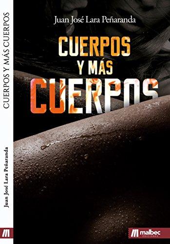 Cuerpos y más cuerpos: Una de las mejores novelas eróticas en español por Juan José Lara Peñaranda
