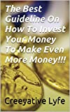The Best Guideline On How To Invest Your Money To Make Even More Money!!!