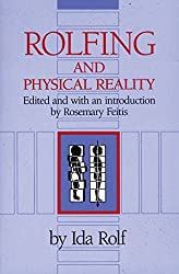 Rolfing and Physical Reality by Ida P. Rolf Ph.D. (1990-11-01)