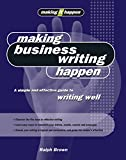 Making Business Writing Happen: A Simple and Effective Guide to Writing Well (Making It Happen Series)