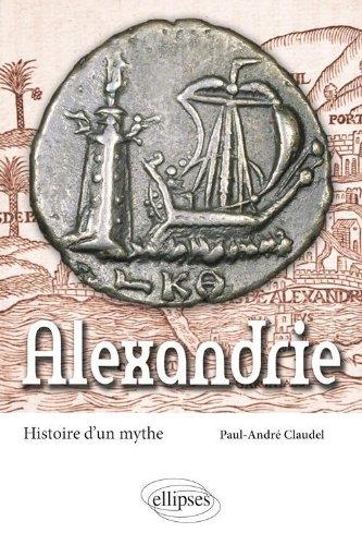 Alexandrie : Histoire d'un mythe