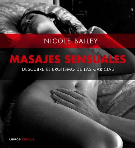 Masajes sensuales: Descubre el erotismo de las caricias por Nicole Bailey