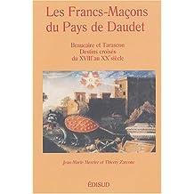Les Francs-Maçons du Pays de Daudet : Beaucaire et Tarascon Destins croisés du XVIIIe au XXe siècle