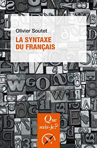 La syntaxe du français: « Que sais-je ? » n° 984 par Olivier Soutet