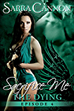 Sacrifice Me: The Dying (Episode 4)