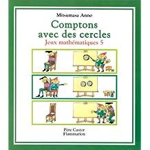 Jeux mathématiques Tome 5 : Comptons avec les cerles