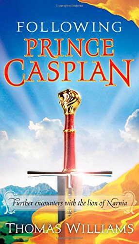 Following Prince Caspian : further encounters with the lion of Narnia