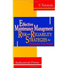 Effective Maintenance Management: Risk and Reliability Strategies for Optimizing Performance