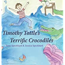 Timothy Tottle's Terrific Crocodiles by Anne Speckhard (2015-09-01)