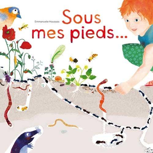 Sous mes pieds La vie des taupes, fourmi...