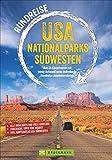 Rundreise USA Nationalparks Südwesten: 24 kombinierbare Touren zu allen Highlights; Insidertipps – Ausflüge – Übernachtungsmöglichkeiten